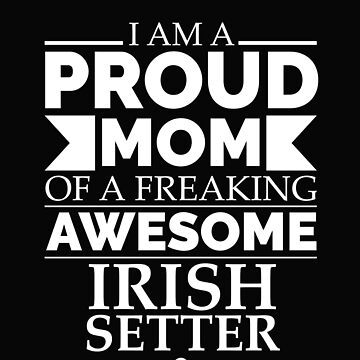 Proud mom Irish setter Dog Mom Owner Mother's Day by losttribe