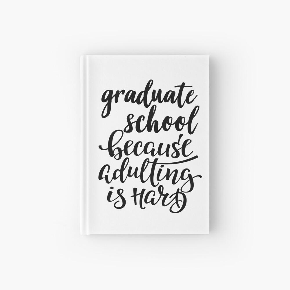 Graduiertenschule, weil Adulting schwer ist Notizbuch