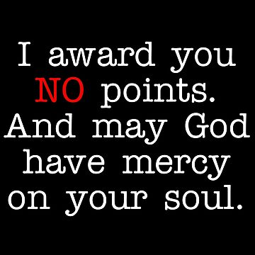 I Award You NO Points And May God Have Mercy On Your Soul by everything-shop