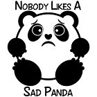 Nobody Likes a Sad Panda by SirLeeTees