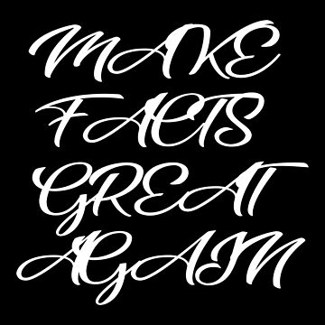 Make Facts Great Again by MillSociety