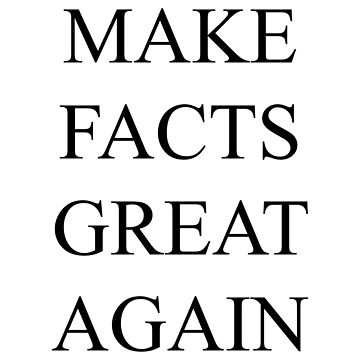 Make Facts Great Again (Black) by MillSociety