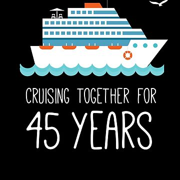 Cruising Together For 45 Years Wedding Anniversary by with-care