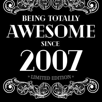 Being Totally Awesome Since 2007 Limited Edition Funny Birthday by with-care