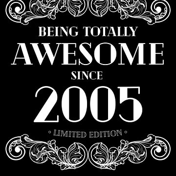Being Totally Awesome Since 2005 Limited Edition Funny Birthday by with-care