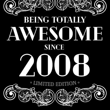 Being Totally Awesome Since 2008 Limited Edition Funny Birthday by with-care