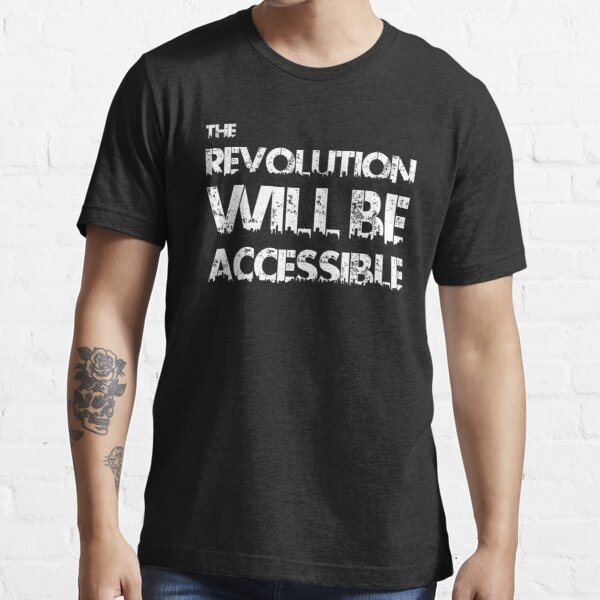 The Revolution Will Be Accessible | by Cripple Punk Designs (white logo) Essential T-Shirt