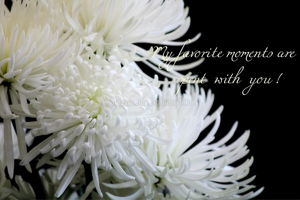 My Favorite Moments are Spent with You  by Sharon Johnston