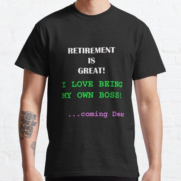 Funny Retirement Slogan - Own Boss Saying Classic T-Shirt