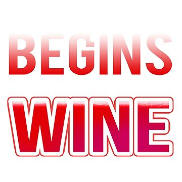 Wine Drinker Wine Lover Life Begins After Drinking Wine by KanigMarketplac