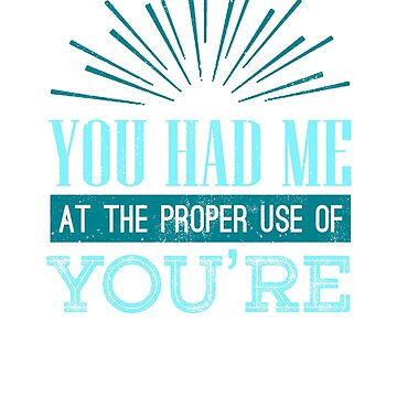 English Teacher Grammar Geek You Had Me at Proper Use of You're by KanigMarketplac