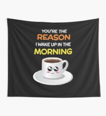 You're The Reason I Wake Up In The Morning Cute Coffee Pun Wall Tapestry