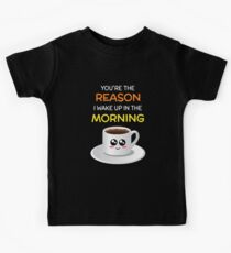 You're The Reason I Wake Up In The Morning Cute Coffee Pun Kids Tee
