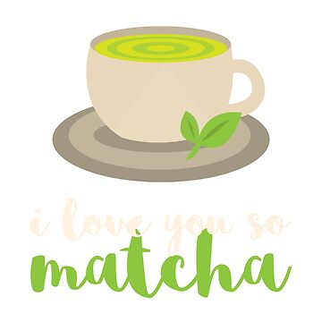 Valentine   I Love You So Matcha by WordvineMedia
