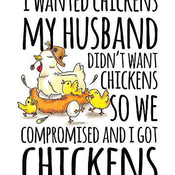 I wanted Chickens my Husband didn't want Chickens  by valuestees