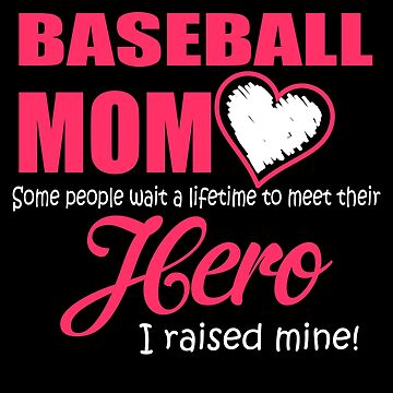 Baseball mom, Some people wait an entire lifetime to meet their hero. I Raised Mine by ThatMerchStore