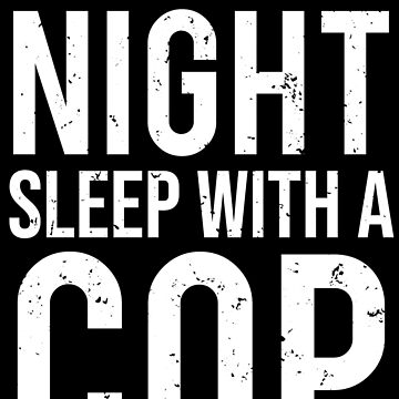 Feel Safe At Night Sleep With A Cop Funny T-shirt by zcecmza