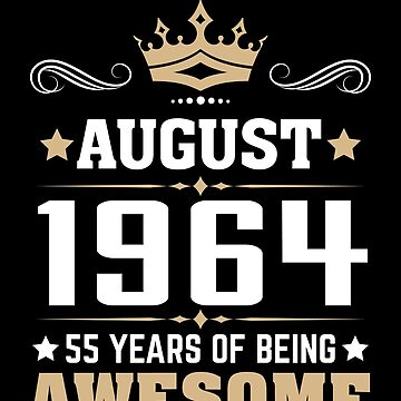 August 1964 55 Years Of Being Awesome by lavatarnt