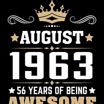August 1963 56 Years Of Being Awesome by lavatarnt