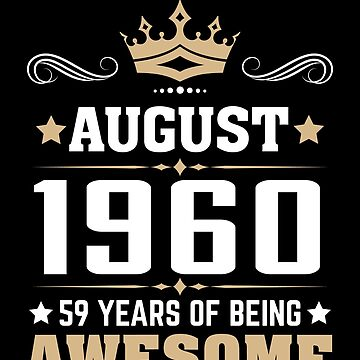 August 1960 59 Years Of Being Awesome by lavatarnt