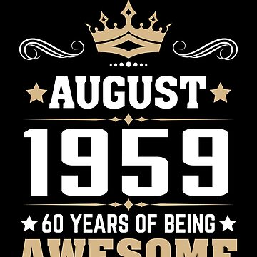 August 1959 60 Years Of Being Awesome by lavatarnt