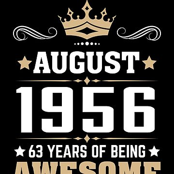 August 1956 63 Years Of Being Awesome by lavatarnt