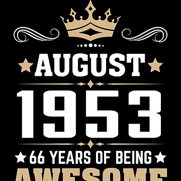 August 1953 66 Years Of Being Awesome by lavatarnt