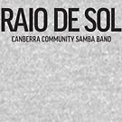 Raio De Sol - Text by Raio De Sol  Canberra Community Samba Band (Fan Shop)