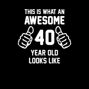 Awesome 40 Year Old Shirt 40th Birthday T-Shirt Great Gift for Friend or Family Short-Sleeve Jersey Tee by CrusaderStore