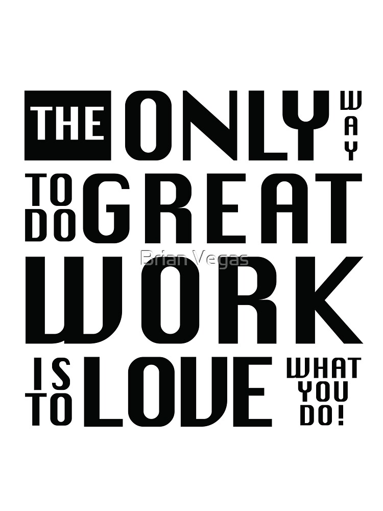 The only way to do great work - by Brian Vegas by BrianVegas