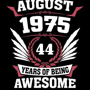 August 1975 44 Years Of Being Awesome by lavatarnt