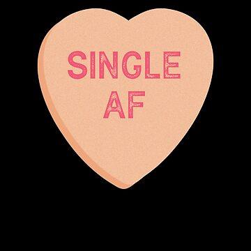 Single AF Valentines Day Candy Heart  by TrndSttr