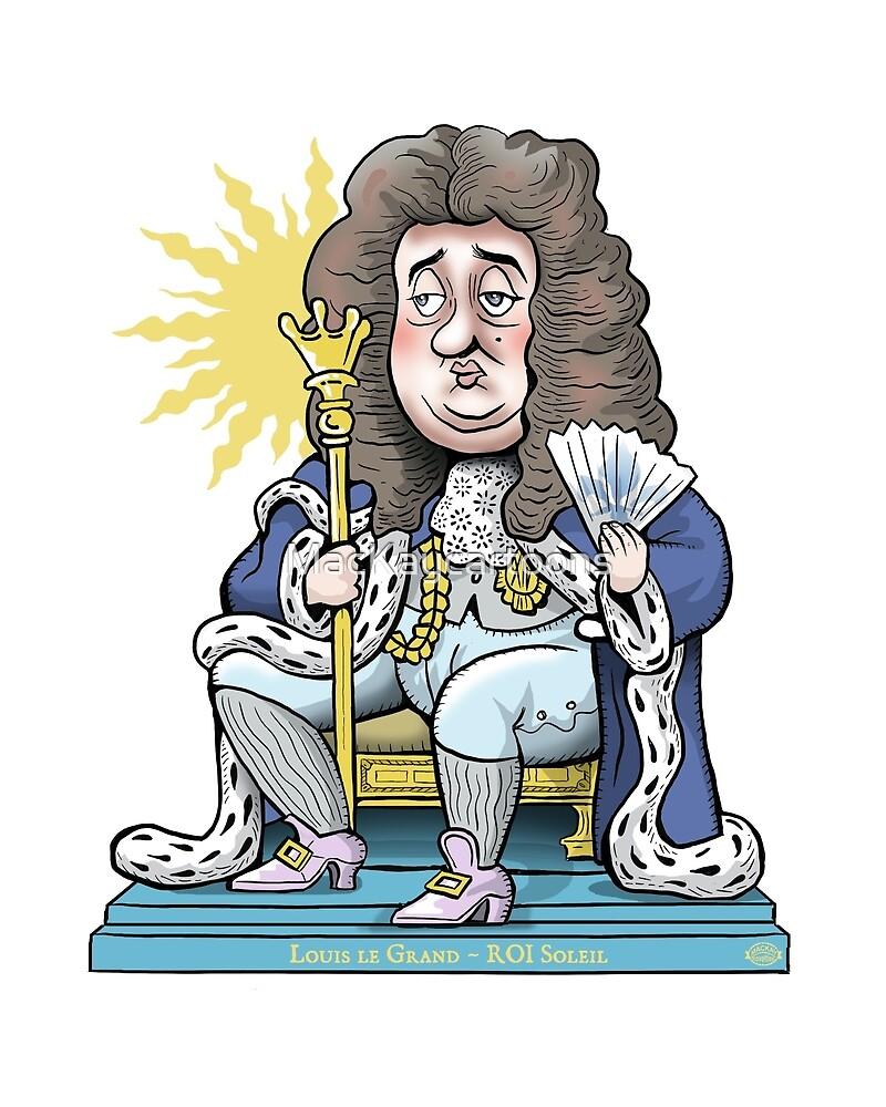 Le Roi, Louis XIV by MacKaycartoons