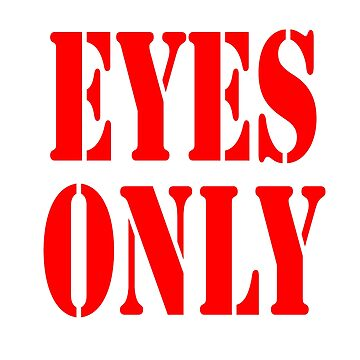 EYES ONLY by TOMSREDBUBBLE