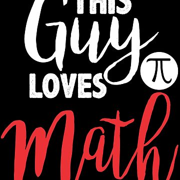 This Guy Love Math by iwaygifts