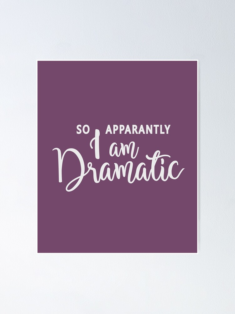 So, Apparently I am dramatic, hilarious quote, funny sayings, drama queen,  excited, passionate   Poster