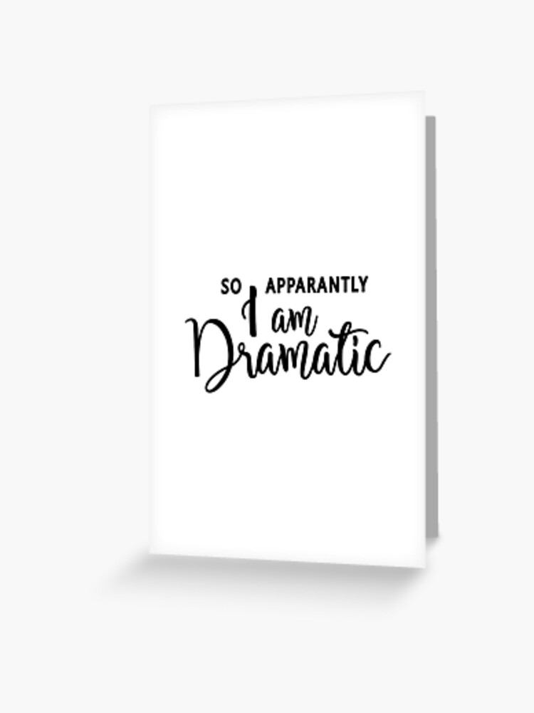 So, Apparently I am dramatic, hilarious quote, funny sayings, drama queen,  excited, passionate   Greeting Card