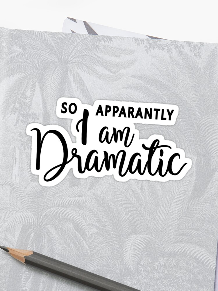 \'So, Apparently I am dramatic, hilarious quote, funny sayings, drama queen,  excited, passionate \' Sticker by byzmo