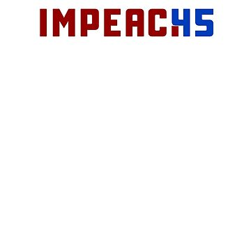 Impeach 45 Trump President impeachment by ZippyThread