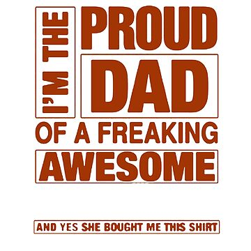 I'm the proud dad of a freaking awesome video editor and yes, she bought me this shirt by Faba188