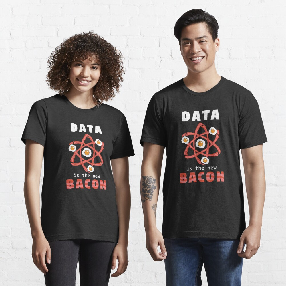 Data Is The New Bacon - Data Scientist Gift Essential T-Shirt