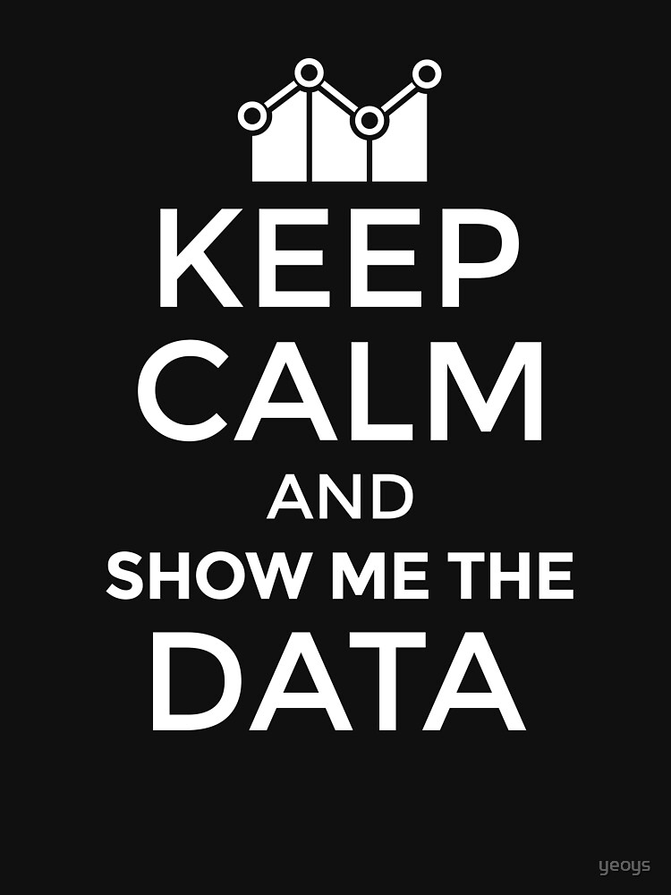 Keep Calm And Show Me The Data - Data Scientist Gift von yeoys