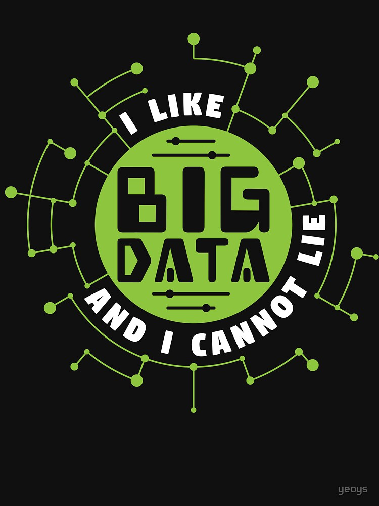 I Like Big Data And Cannot Lie - Data Scientist Gift von yeoys