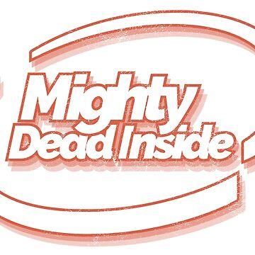 Mighty Dead Inside by CreativeSpero
