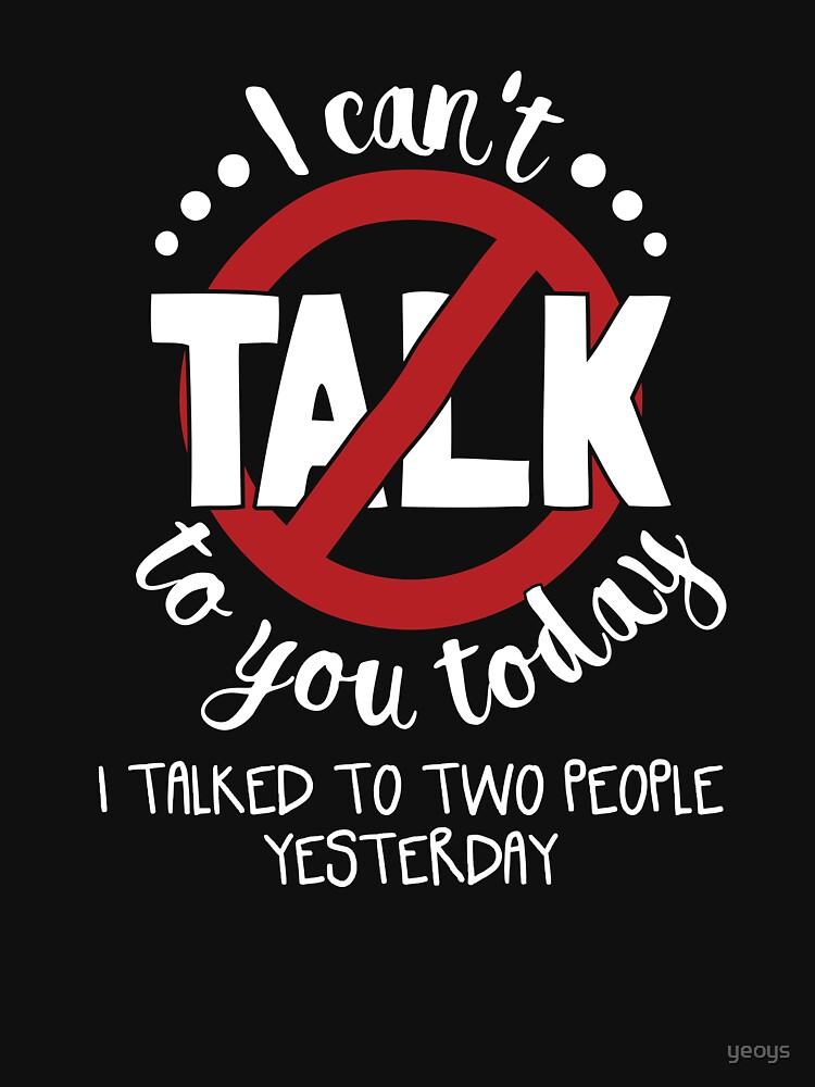 I Can't Talk To You Today Introverts - Introverts Quotes Gift von yeoys
