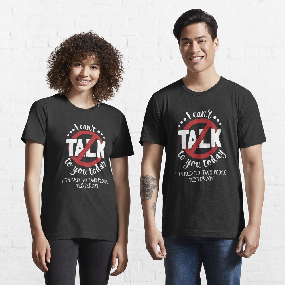 I Can't Talk To You Today Introverts - Introverts Quotes Gift Essential T-Shirt