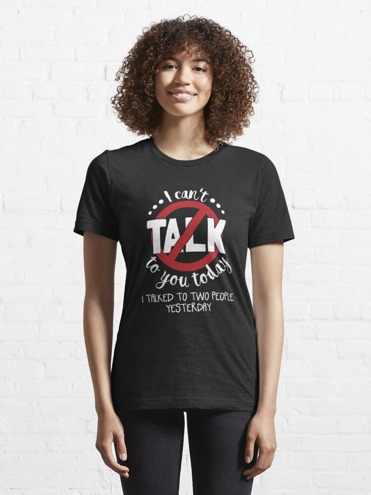 Alternative Ansicht von I Can't Talk To You Today Introverts - Introverts Quotes Gift Essential T-Shirt