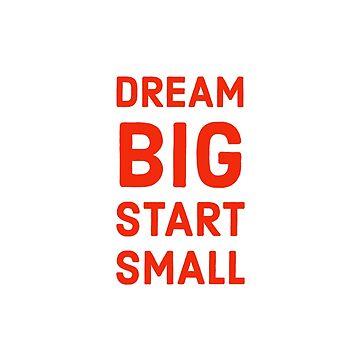 Dream big, start small by IdeasForArtists