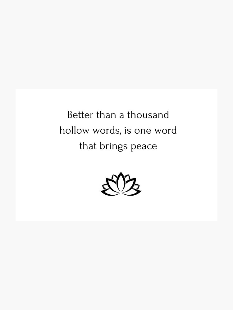 Buddhist Quote: Better than a thousand hollow words, is one word that  brings peace | Photographic Print