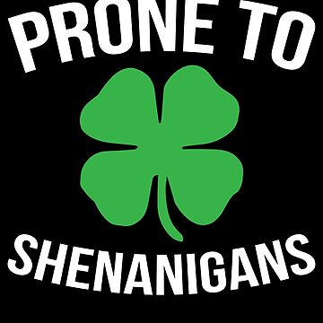 Shenanigans Clover Funny St Patricks Day Apparel by CustUmmMerch